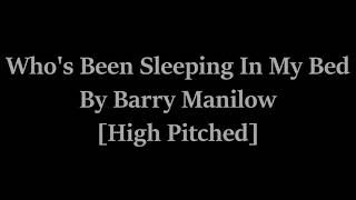 Who's Been Sleeping In My Bed By Barry Manilow [High Pitched]
