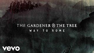 The Gardener & The Tree - Way To Rome (Audio)