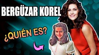 BERGÜZAR KOREL - ¡Todo acerca de esta bella actriz!