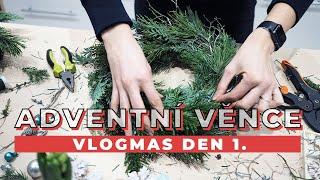 VLOGMAS DEN 1. | Zdobíme adventní věnce!
