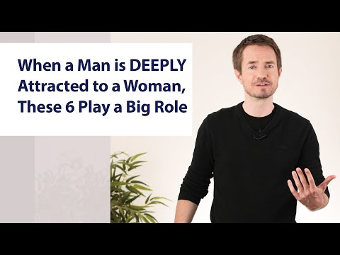 When a Man is DEEPLY Attracted to a Woman, These 6 Things Play a Big Role