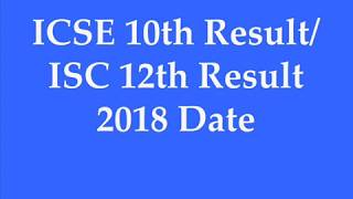 ICSE 10th Result 2018 Date | ISC 12th Result 2018 Date