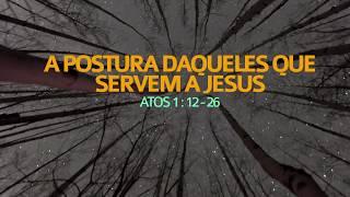 A Postura Daqueles Que Servem a Jesus - Atos 1.12-26 | Rev. Ediano Santos Pereira