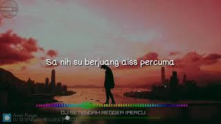 Dj setengah reggae percuma | lirik video