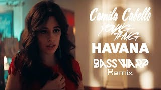 Camila Cabello ft. Young Thug - Havana (BassWarp Remix)