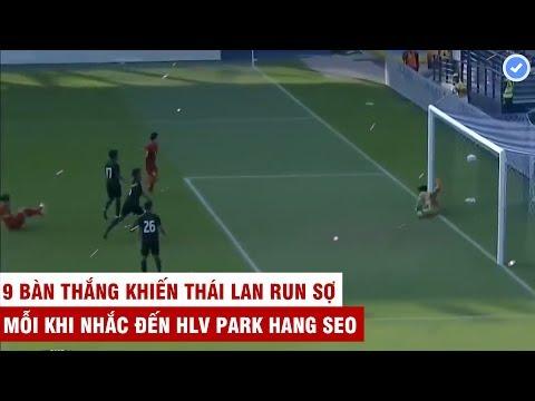 9 Bàn Thắng Của ĐTVN Dưới Thời HLV Park Hang Seo Khiến Thái Lan Phải 3 Lần Thay HLV | Mãn Nhãn TV
