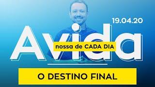 O Destino Final / A Vida Nossa de Cada Dia - 19/04/2020