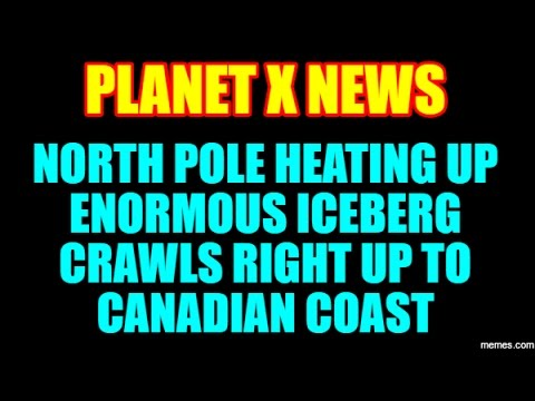 NIBIRU  PLANET X NEWS Enormous iceberg crawls right up to Canadian coast