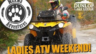 Mukwa Adventures Ladies ATV Weekend - Dunlop Lake Lodge
