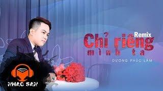 chi rieng minh ta remix - duong phuc lam
