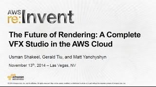 AWS re:Invent 2014 | (MED304) The Future of Rendering: A Complete VFX Studio in the AWS Cloud