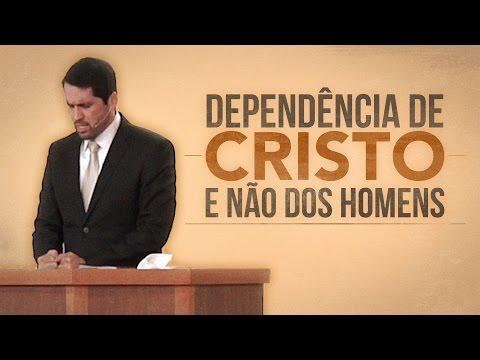Dependência de Cristo e Não Dos Homens - Paulo Junior