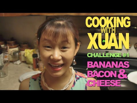 Cooking With Xuan: Challenge #1 (Bananas, Bacon, and Cheese)