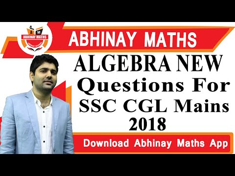 ALGEBRA NEW QUESTIONS FOR SSC CGL 2018 MAINS BY ABHINAY SHARMA