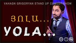 YOLAՅՈԼԱ Vahagn Grigoryan Stand Up Comedy 19.07.2019