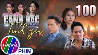 Canh bạc tình yêu - Tập 100 | Phim Tâm Lý Tình Cảm Việt Nam Mới Hay Nhất 2021