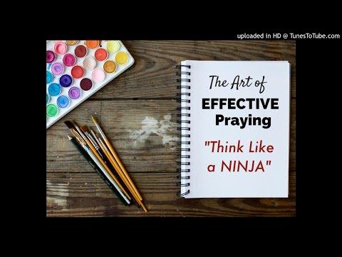 The Art of Effective Praying Workship - Think Like A Ninja