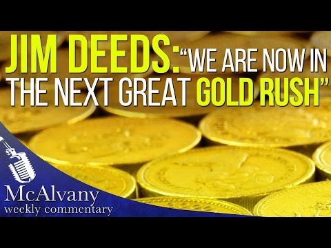 "Jim Deeds: ""We are now in the next Great Gold Rush"" 