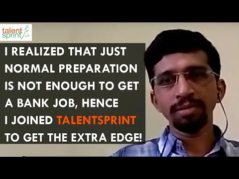 I realized that normal preparation is not enough to get a Bank Job,Hence Joined TalentSprint!