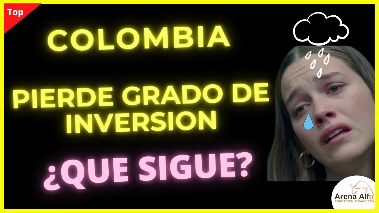 Colombia pierde GRADO DE INVERSION : ¿Que significa? ¿Que pasara?