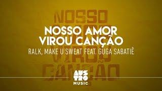 Baixar Ralk, Make U Sweat feat. Guga Sabatiê - Nosso Amor Virou Canção (Lyric Oficial)