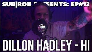 "SUB|ROK PRESENTS (S2:EP#8) Dillon Hadley - ""Hi"""