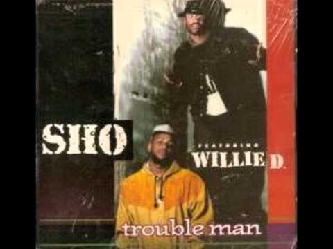 SHO ft. WillIe D.*Trouble Man*