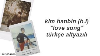 [Türkçe Altyazılı] Kim Hanbin (B.I) - Love Song
