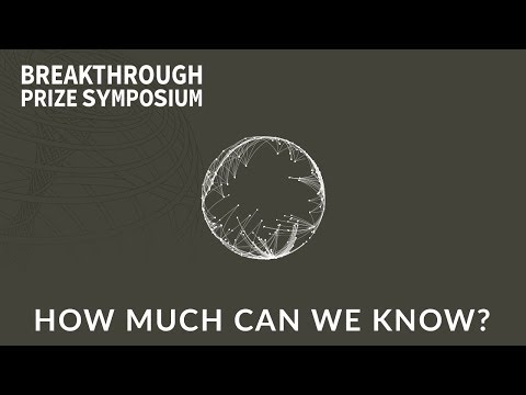 How Much Can We Know? 2018 Breakthrough Prize Symposium Panel
