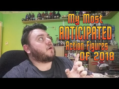 My Most Anticipated Action Figures of 2018
