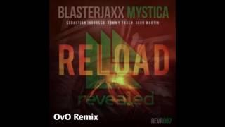 Reload vs Mystica - Sebastian Ingrosso & Blasterjaxx (OvO Mashup)