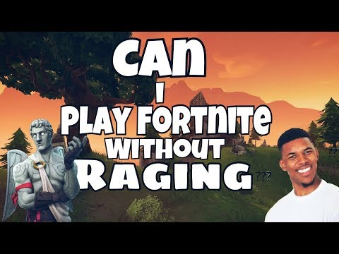 Can i play Fortnite without raging?