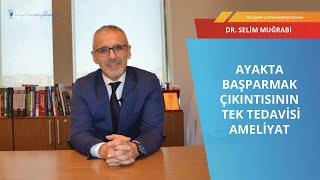 Ayakta başparmak çıkıntısı (Halluks Valgus)  I Op  Dr  Selim Muğrabi