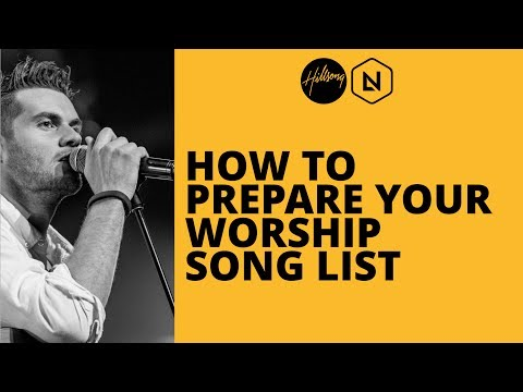 How To Prepare Your Worship Song List    Hillsong Leadership Network