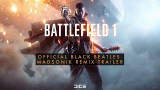 Battlefield 1 Official Black Beatles (Madsonik Remix) Trailer thumbnail