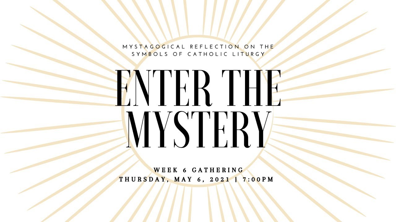 Enter the Mystery: Week 6 Gathering