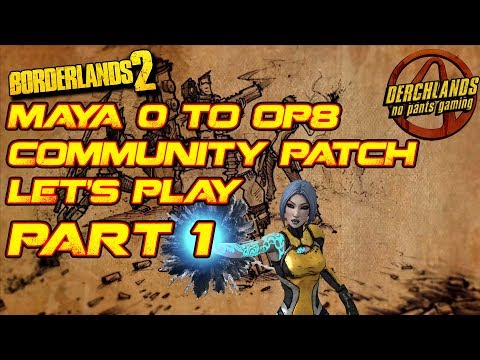 Borderlands 2 Maya 0 to OP8 Community Patch Let's Play Part 1