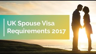 UK Spouse Visa Requirements 2017 - Applying for Spouse Visa