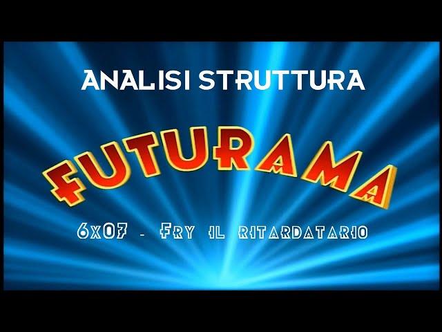 Futurama 6x07 - Fry il ritardatario - Analisi struttura serie tv #1 [Story Doctor]