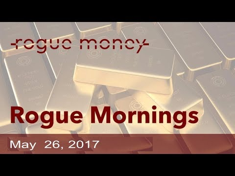 Rogue Mornings - Cryptomania 2, Gold & Silver Currency & Kushner FBI Scrutiny (05/26/2017)
