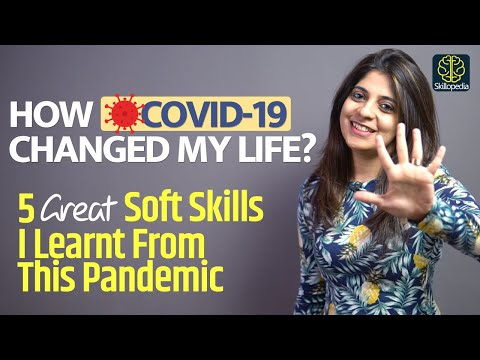 How Covid-19 Changed My Life? 5 Soft Skills & Life-Changing Lessons I Learned From This Pandemic