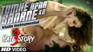 Tumhe Apna Banane Ka Instrumental (violin) Song | Hate Story 3 | Zareen Khan, Sharman Joshi