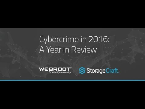 StorageCraft and Webroot Webinar: Cybercrime in 2016 a Year in Review