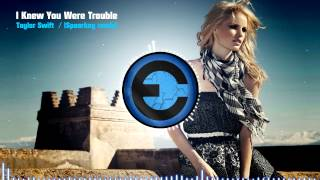Taylor Swift - I Knew You Were Trouble (Spaarkey remix)