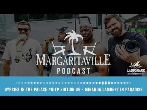 Podcast: Gypsies In The Palace #GITP Edition #6 -  Miranda Lambert In Paradise