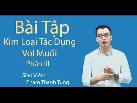 Bài tập Kim loại tác dụng với muối (Phần III) – Hóa Học 12 – Thầy Phạm Thanh Tùng
