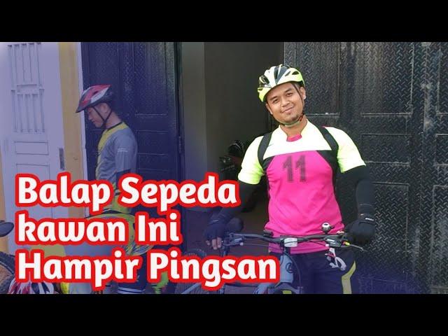 Coba balapan sepeda,, Kawan Hampir Pingsan