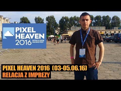 PIXEL HEAVEN 2016 - relacja z imprezy - 06.2016 - podsumowanie retro & indie gaming event