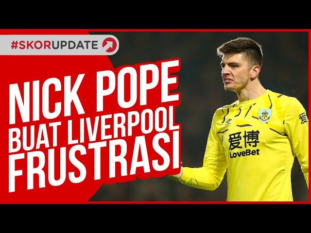 NICK POPE BUAT LIVERPOOL FRUSTASI!!