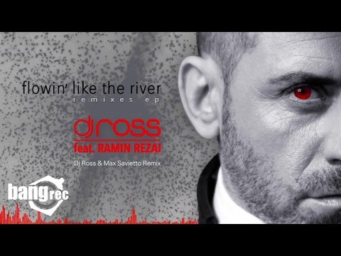 DJ ROSS FEAT RAMIN REZAI  Flowin' Like The River Dj Ross & Max Savietto Remix